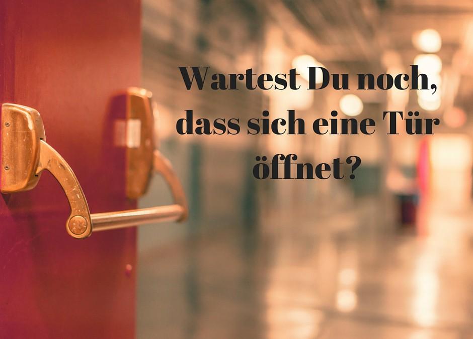 Eine tür  Wartest Du noch, dass sich eine Tür öffnet? | Sascha Ballach