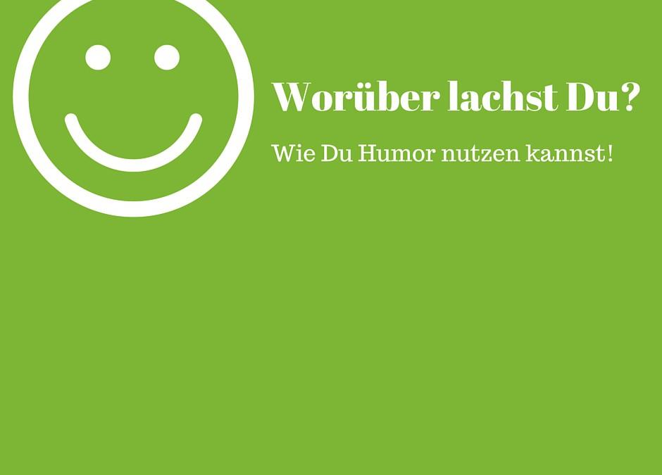 Worüber lachst Du? Wie Du Humor nutzen kannst.